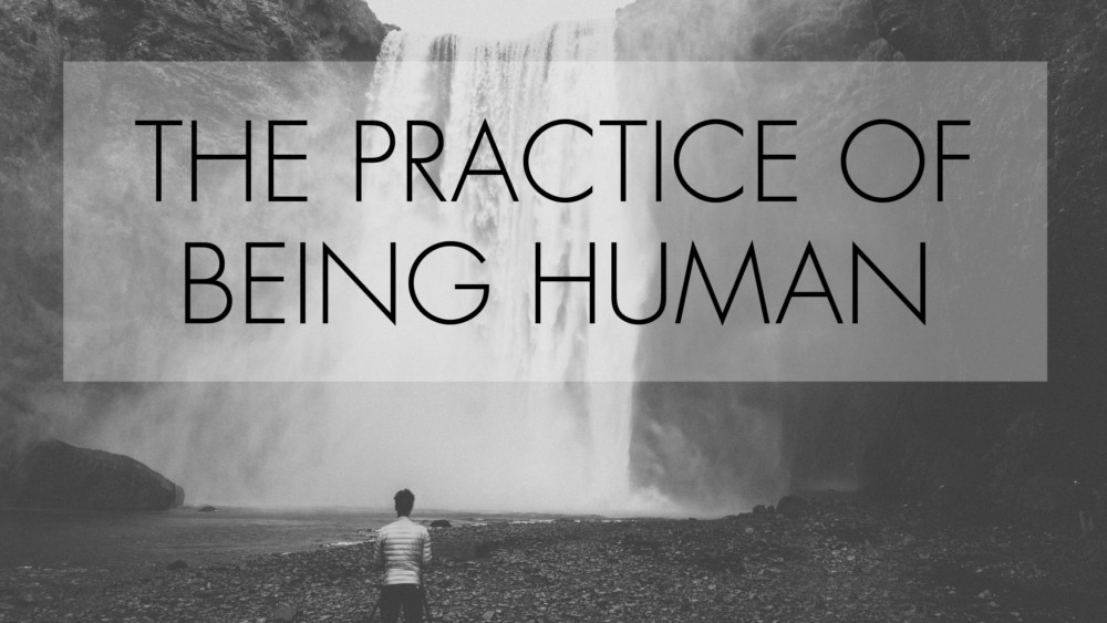 The Practice of Being Human